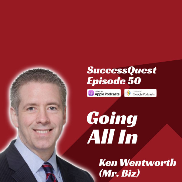 Going All In with Ken Wentworth (Mr. Biz)