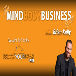 The Mind Body Business Show: Mr. Biz Interview with Brian Kelly